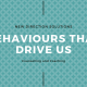 Behaviours that drive us